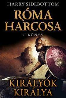 Harry Sidebottom - Királyok királya - Róma harcosa - 2.könyv