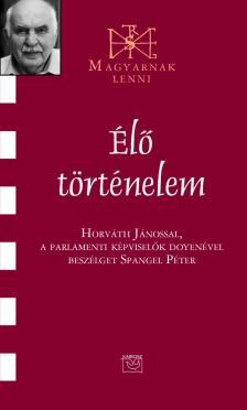 Spangel Péter - ÉLŐ TÖRTÉNELEM - BESZÉLGETÉS HORVÁTH JÁNOSSAL, A PARLAMENTI KÉPVISELŐK DOYENÉVEL