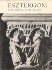 DERCSÉNYI DEZSŐ - Der Königliche Palast von Esztergom [antikvár]