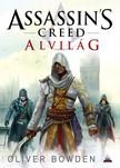 Oliver Bowden - Assassins Creed: Alvilág [eKönyv: epub, mobi]<!--span style='font-size:10px;'>(G)</span-->