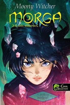 Moony Witcher - Morga, a szél mágusa - A prófécia beteljesül - PUHA BORÍTÓS