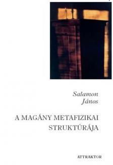 SALAMON JÁNOS - A MAGÁNY METAFIZIKAI STRUKTÚRÁJA ***