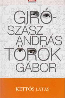 Giró-Szász András, Török Gábor - Kettős látás [antikvár]