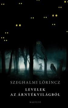 Szeghalmi Lőrincz - Levelek az árnyékvilágból [eKönyv: epub, mobi]