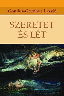 GONDOS-GRÜNHUT LÁSZLÓ - SZERETET ÉS LÉT