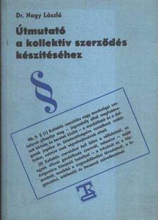 Nagy László dr. - Útmutató a kollektív szerződés készítéséhez [antikvár]
