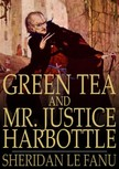 Fanu Sheridan Le - Green Tea and Mr. Justice Harbottle [eKönyv: epub,  mobi]