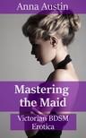 Austin Anna - Mastering The Maid [eKönyv: epub,  mobi]