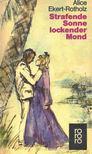 EKERT-ROTHOLZ, ALICE M - Strafende Sonne lockender Mond [antikvár]