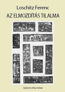 Loschitz Ferenc - Az elmozdítás tilalma - ÜKH 2018