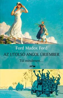 Ford Madox Ford - Az utolsó angol úriember - Túl mindenen... #