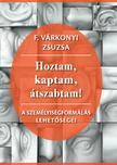 F. Várkonyi Zsuzsa - Hoztam, kaptam, átszabtam - A személyiségformálás lehetőségei<!--span style='font-size:10px;'>(G)</span-->