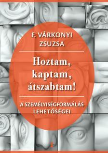 F. Várkonyi Zsuzsa - Hoztam, kaptam, átszabtam - A személyiségformálás lehetőségei