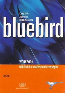 KIRÁLY - JILLY- HALÁPI - Bluebird Workbook  B1-B1+
