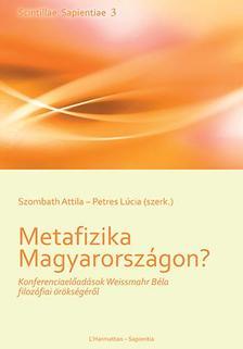 SZOMBATH ATTILAĽPETRES LÚCIA (SZERK.) - Metafizika Magyarországon? - Konferenciaelőadások Weissmahr Béla filozófiai örökségéről