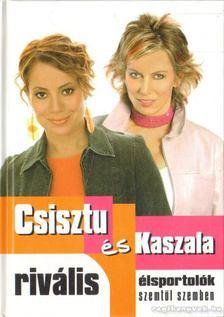 Csisztu Zsuzsa, Kaszala Claudia - Rivális élsportolók szemtől szemben [antikvár]