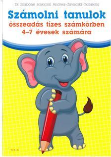 Dr. Szabóné Zavaczki Andrea-Zavaczki Gabriella - Számolni tanulok - összeadás tízes számkörben 4-7 évesek számára