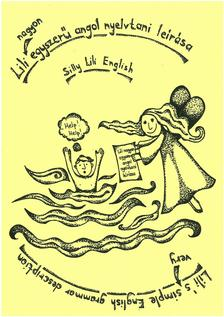 Párhon Lili - Lili nagyon egyszerű angol nyelvtani leírása Lili's very simple English grammar description