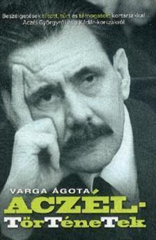Varga Ágota - Aczél-történetek - Beszélgetések tiltott, tűrt és támogatott kortársakkal Aczél Györgyről és a Kádár-korszakról