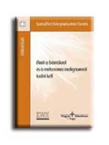 Prof. Dr. Eckhardt Sándor - Dr. Vasváry Artúrné - Amit a bőrrákról és a melanoma malignumról tudni kell