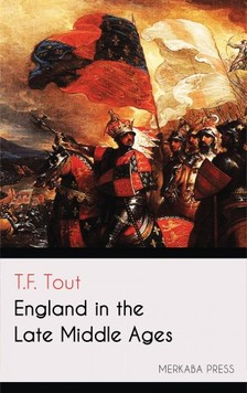 Tout T.F. - England in the Late Middle Ages [eKönyv: epub, mobi]