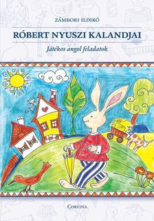 Zámbori Ildikó - Róbert nyuszi kalandjai ###