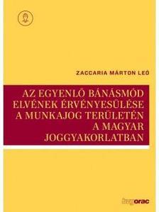 Zaccaria Márton Leó - Az egyenlő bánásmód elvének érvényesülése a munkajog területén a magyar joggyakorlatban