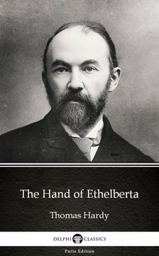 Delphi Classics Thomas Hardy, - The Hand of Ethelberta by Thomas Hardy (Illustrated) [eKönyv: epub, mobi]
