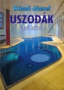 KÓSZÓ JÓZSEF - USZODÁK - ELSŐ KÖTET