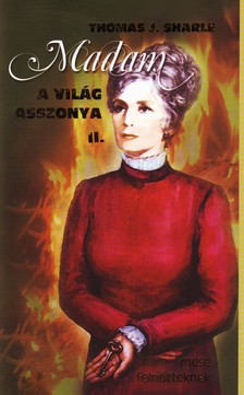 SHARLE, THOMAS J. - MADAM A VILÁG ASSZONYA II. - MESE FELNŐTTEKNEK -