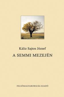 Káliz Sajtos József - A SEMMI MEZEJÉN
