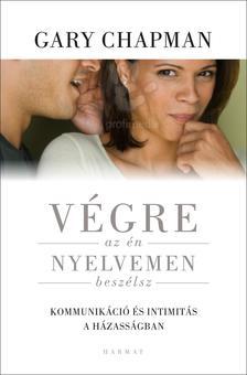 Gary Chapman - Végre egy nyelvet beszélünk - Kommunikáció és intimitás a házasságban