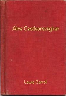 Lewis Carroll - Alice Csodaországban [eKönyv: epub, mobi]