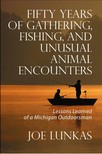 Lunkas Joseph S. - Fifty Years of Gathering,  Fishing,  and Unusual Animal Encounters [eKönyv: epub,  mobi]