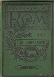 Bender, Hermann - Rom und Römisches leben im alterthum [antikvár]