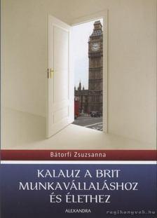 BÁTORFI ZSUZSANNA - Kalauz a brit munkavállaláshoz és élethez [antikvár]