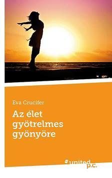 Eva Crucifer - Az élet gyötrelmes gyönyöre