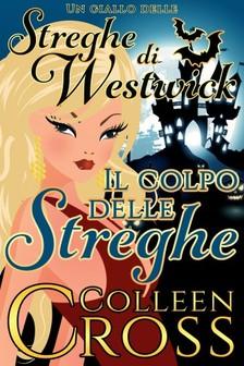 Alessandra Lorenzoni Colleen Cross, - Il colpo delle streghe - Un giallo delle streghe di Westwick [eKönyv: epub, mobi]