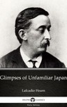 Delphi Classics Lafcadio Hearn, - Glimpses of Unfamiliar Japan by Lafcadio Hearn (Illustrated) [eKönyv: epub,  mobi]