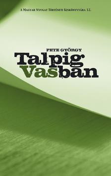 Pete György - Talpig Vasban