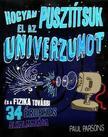 Paul Parsons - Hogyan pusztítsuk el az univerzumot<!--span style='font-size:10px;'>(G)</span-->