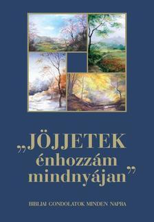 szerkesztő: Egerváriné Árvai Márta - Jöjjetek énhozzám mindnyájan - bibliai gondolatok minden napra