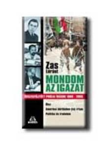 Zas Lóránt - MONDOM AZ IGAZAT - ÖSSZEGYŰJTÖTT PRÓZAI ÍRÁSOK 1969-2005