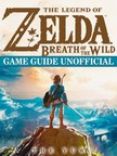 Yuw The - The Legend of Zelda Breath of The Wild Game Guide Unofficial [eKönyv: epub,  mobi]