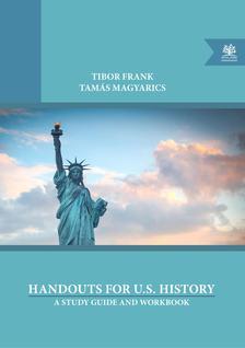 Tibor Frank - Tamás Magyarics - Tibor Frank - Tamás Magyarics Handouts for U.S. History A Study Guide and Workbook