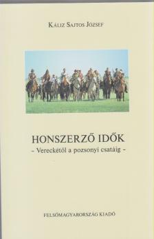 Káliz Sajtos József - Honszerző idők       - Vereckétől a pozsonyi csatáig -