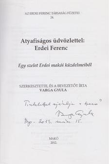 Varga Gyula - Atyafiságos üdvözlettel: Erdei Ferenc (dedikált) [antikvár]