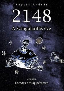 András Kaptás - 2148 A Szingularitás éve I. - Ébredés a világ peremén [eKönyv: epub, mobi]