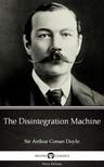 Delphi Classics Sir Arthur Conan Doyle, - The Disintegration Machine by Sir Arthur Conan Doyle (Illustrated) [eKönyv: epub, mobi]