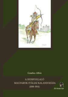 Gombos Albin - A HONFOGLALÓ MAGYAROK ITÁLIAI KALANDOZÁSA (898-904) ***